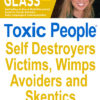 Toxic People: Self Destroyers Victims Wimps Avoiders and Skeptics
